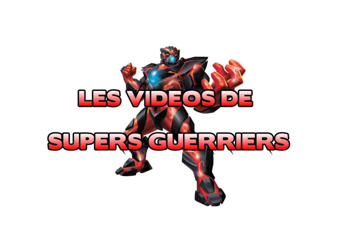 Les Videos de Supers Guerriers