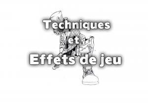 TECHNIQUES ET EFFETS DE JEU